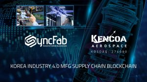 KOSDAQ-listed Kencoa Aerospace Partners with SyncFab to Digitally Streamline and Secure Manufacturing Supply Chain with MFG Blockchain